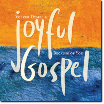 CD - Because of You - Volker Dymel & Joyful Gospel